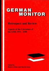 Retrospect and Review: Aspects of the Literature of the GDR 1976-1990