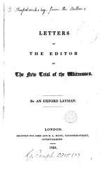Letters To The Editor Of The New Trial Of The Witnesses Or The Resurrection Of Jesus Christ Considered By An Oxford Layman Book PDF