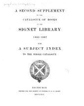 A Second Supplement to the Catalogue of Books in the Signet Library. 1882-1887: With a Subject Index to the Whole Catalogue, Volume 3