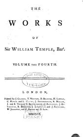 The Works of Sir William Temple Bart,: Complete in Four Volumes Octavo. : To which is Prefixed, The Life and Character of the Author, Volume 4