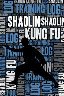 Shaolin Kung Fu Training Log and Diary: Shaolin Kung Fu Training Journal and Book for Practitioner and Instructor - Shaolin Kung Fu Notebook Tracker