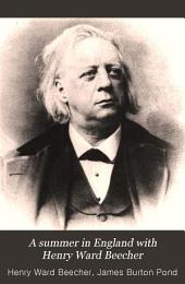 A Summer in England with Henry Ward Beecher: Giving the Addresses, Lectures, and Sermons Delivered by Him in Great Britain During the Summer of 1886