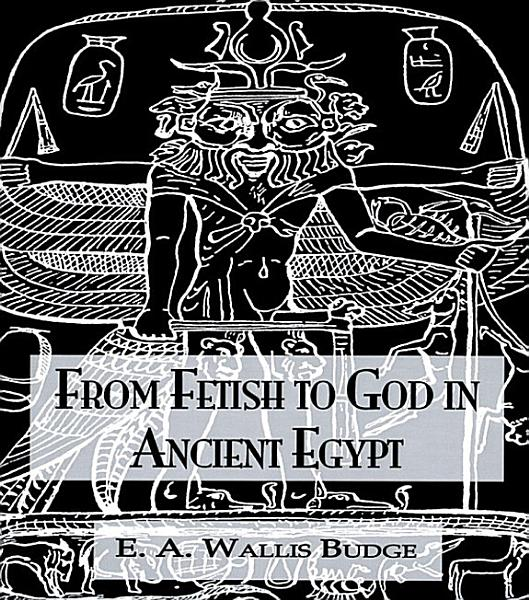 From Fetish To God Ancient Egypt Pdf Book