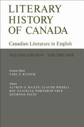 Literary History of Canada: Canadian Literature in English (Second Edition), Volume 1
