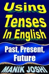 Using Tenses in English: Past, Present, Future