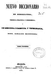 Nuevo diccionario de agricultura, teórica-práctica y económica y de medicina doméstica y veterinaria: Volumen 1