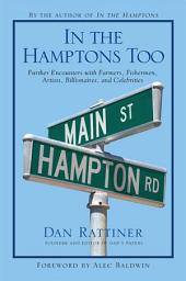 In the Hamptons Too: Further Encounters With Farmers, Fishermen, Artists, Billionaires, and Celebrities