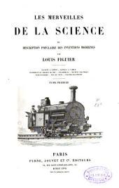 Les merveilles de la science ou description populaire des inventions modernes: Volume1