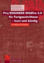 Pro/ENGINEER Wildfire 3.0 für Fortgeschrittene - kurz und bündig: Grundlagen mit Übungen