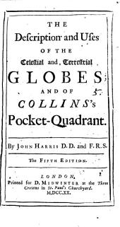 The Description and Uses of the Celestial and Terrestrial Globes: And of Collins's Pocket-quadrant. By John Harris ...