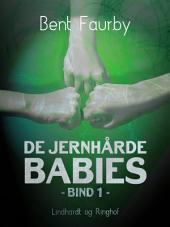 De jernhårde babies. Bind 1