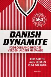 Danish Dynamite: Fodboldlandsholdet verden aldrig glemmer