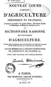 Nouveau cours complet d'agriculture théorique et pratique... ou Dictionnaire raisonné et universel d'agriculture: ouvrage rédigé sur le plan de celui de feu l'abbé Rozier...