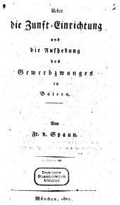 Über die Zunft-Einrichtung und die Aufhebung des Gewerbzwanges in Baiern
