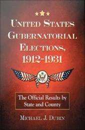 United States Gubernatorial Elections, 1912–1931: The Official Results by State and County