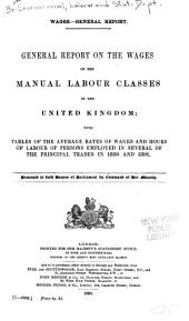 General Report on the Wages of the Manual Labour Classes in the United Kingdom: With Tables of the Average Rates of Wages and Hours of Labour of Persons Employed in Several of the Principal Trades in 1886 and 1891