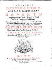 Thesaurus Sacrorum Rituum: Complectens I. et II. Partem Commentariorum Gavanti in Rubricas Missalis, Volume 1, Issue 1