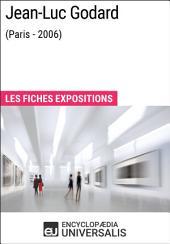 Jean-Luc Godard (Paris - 2006): Les Fiches Exposition d'Universalis