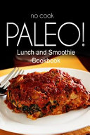 No Cook Paleo    Lunch And Smoothie Cookbook