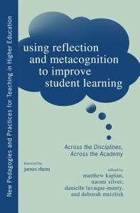 Using Reflection and Metacognition to Improve Student Learning Book