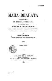 Le Maha-Bharata, poème épique de Krishna-Dwapayana, plus communément appelé Veda-Vyasa: c'est-à-dire le compilateur et l'ordonnateur des védas/