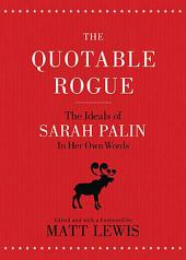 The Quotable Rogue: The Ideals of Sarah Palin in Her Own Words
