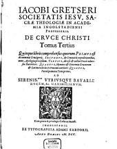 De Cruce Christi: Accvrate Recognitvs, Avctvs, Et In Qvinqve Libros Distribvtvs .... Quinque libris comprehensus: quorum Primus est de nummis Crucigeris. Secundus, de Cruciatis expeditionibus, cum Apologia pro iisdem. Tertius, de usu & cultu Crucis adversus Haereticos. Quartus, Hymnos & Encomia Graecorum & Latinorum in S. Crucem continet: Quintus, Paralipomena Tomi primi. 3
