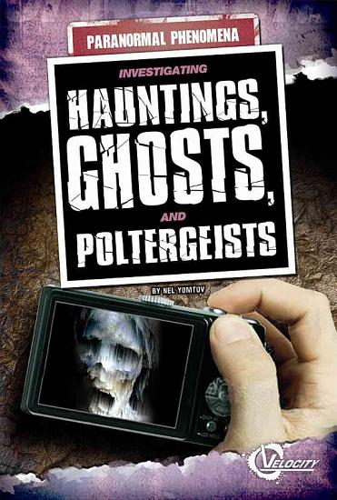 Investigating Hauntings  Ghosts  and Poltergeists PDF