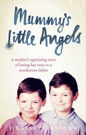 Mummy's Little Angels: A mother's agonising story of losing her sons to a murderous father