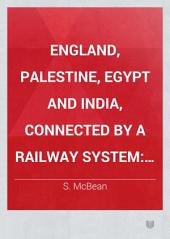 England, Palestine, Egypt and India, Connected by a Railway System: Popularly Explained, with a Map