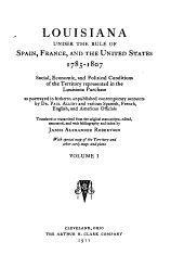 Louisiana Under the Rule of Spain, France, and the United States, 1785-1807: Social, Economic, and Political Conditions of the Territory Represented in the Louisiana Purchase, Volume 1