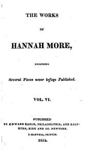 The Works of Hannah More: Including Several Pieces Never Before Published ...