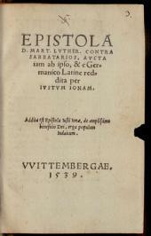 Epistola D. Mart. Luther. Contra Sabbatarios: Addita est Epistola Iusti Ionae, de amplissimo beneficio Dei, erga populum Iudaicum