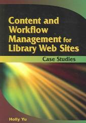 Content and Workflow Management for Library Web Sites: Case Studies