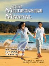 The Millionaire Manual: An Owners Manual for your financial life