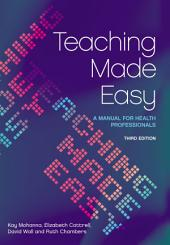 Teaching Made Easy: A Manual for Health Professionals, 3rd Edition, Edition 3
