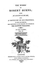 The Works of Robert Burns: With an Account of His Life, and a Criticism on His Writings. To which are Prefixed, Some Observations on the Character and Condition of the Scottish Peasantry, Volume 4