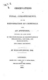 Observations on Penal Jurisprudence, and the Reformation of Criminals: With an Appendix Containing the Latest Reports of the State-prisons Or Penitentiaries of Philadelphia, New-York, and Massachusetts, and Other Documents