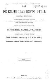 Ley de enjuiciamiento civil: comentada y explicada para su mejor inteligencia y fácil aplicacion; con los formularios correspondientes á todos los juicios, y un repertorio alfabetico de las voces comprendidas en la misma, Volumen 1