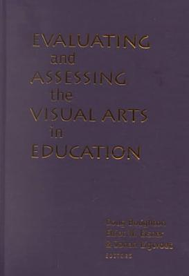 Evaluating and Assessing the Visual Arts in Education PDF