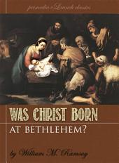 Was Christ Born At Bethlehem?