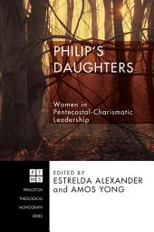 Philip's Daughters: Women in Pentecostal-Charismatic Leadership