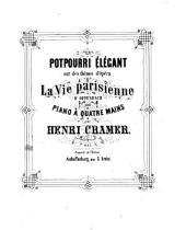 Potpourri élégant sur des thêmes d'opéra La vie Parisienne d'Offenbach: pour piano à 4 ms