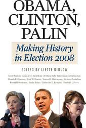 Obama, Clinton, Palin: Making History in Election 2008