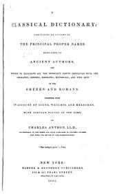 A Classical Dictionary: Containing an Account of the Principal Proper Names Mentioned in Ancient Authors and Intended to Elucidate All the Important Points Connected with the Geography, History, Biography, Mythology, and Fine Arts of the Greeks and Romans. Together with an Account of Coins, Weights, and Measures, with Tabular Values of the Same