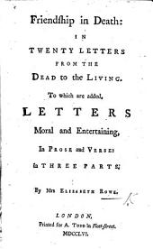 Friendship in Death: in twenty letters from the dead to the living. To which are added, Letters moral and entertaining ... To which is prefixed, an account of the author's life