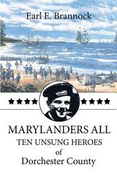 MARYLANDERS ALL: TEN UNSUNG HEROES of Dorchester County