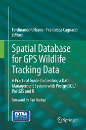 Spatial Database for GPS Wildlife Tracking Data: A Practical Guide to Creating a Data Management System with PostgreSQL/PostGIS and R