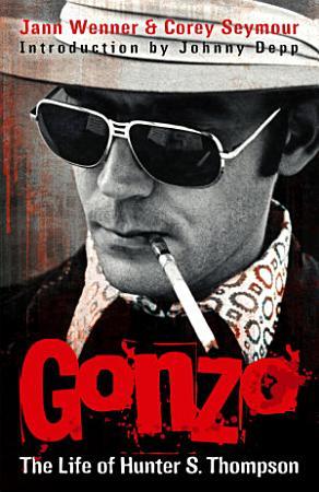 Gonzo  The Life Of Hunter S  Thompson PDF