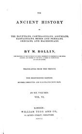 The Ancient History of the Egyptians, Carthaginians, Assyrians, Babylonians, Medes and Persians, Grecians, and Macedonians: Volume 6